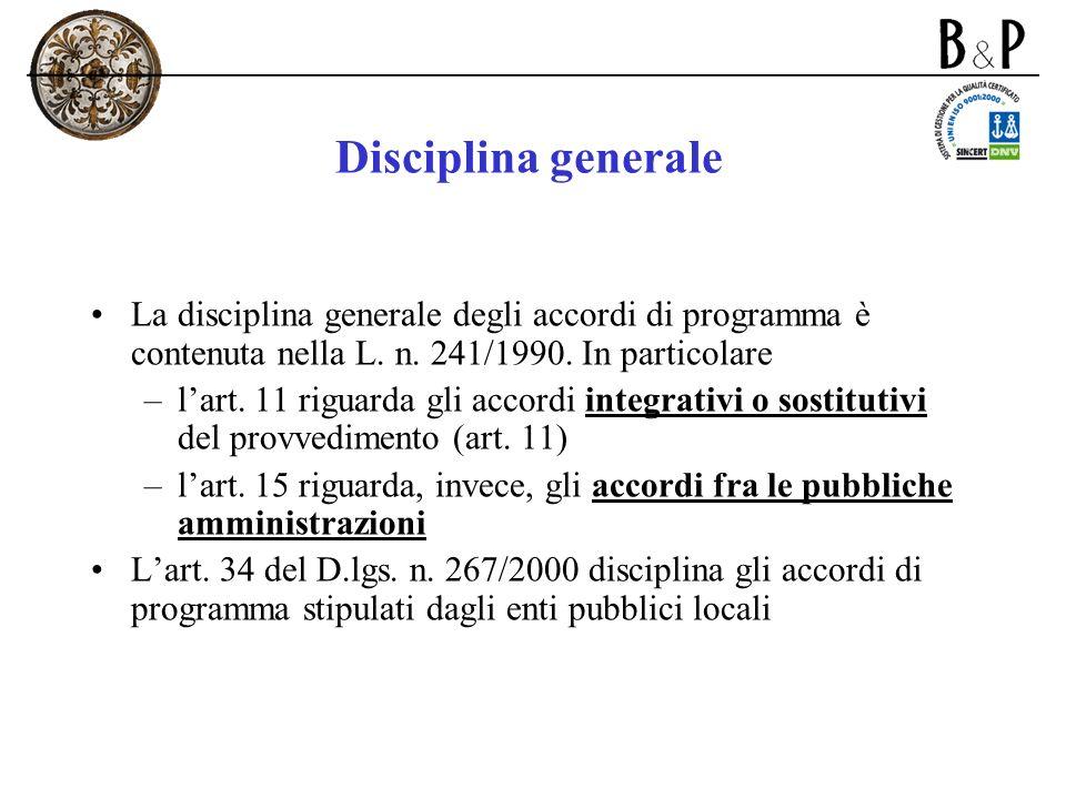 Disciplina generale La disciplina generale degli accordi di programma è contenuta nella L. n. 241/1990. In particolare –lart. 11 riguarda gli accordi