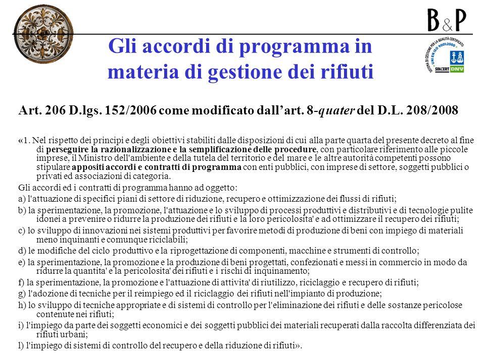 Gli accordi di programma in materia di gestione dei rifiuti Art. 206 D.lgs. 152/2006 come modificato dallart. 8-quater del D.L. 208/2008 «1. Nel rispe