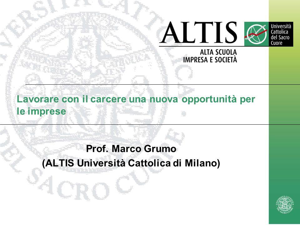 marco.grumo@unicatt.it1 Prof. Marco Grumo Lavorare con il carcere una nuova opportunità per le imprese Prof. Marco Grumo (ALTIS Università Cattolica d