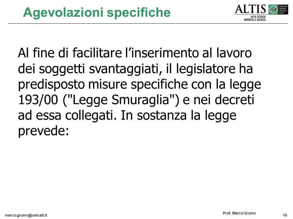 marco.grumo@unicatt.it16 Prof. Marco Grumo Agevolazioni specifiche Al fine di facilitare linserimento al lavoro dei soggetti svantaggiati, il legislat