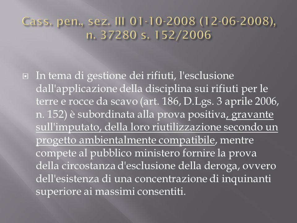 In tema di gestione dei rifiuti, l'esclusione dall'applicazione della disciplina sui rifiuti per le terre e rocce da scavo (art. 186, D.Lgs. 3 aprile
