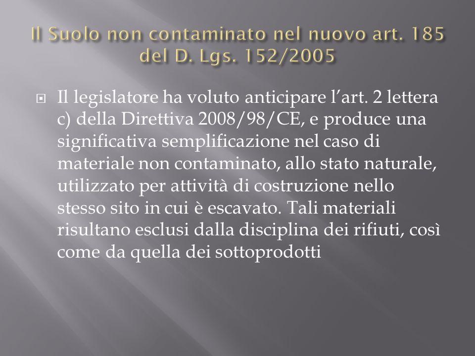 Il legislatore ha voluto anticipare lart. 2 lettera c) della Direttiva 2008/98/CE, e produce una significativa semplificazione nel caso di materiale n