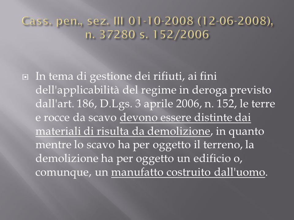 In tema di gestione dei rifiuti, ai fini dell'applicabilità del regime in deroga previsto dall'art. 186, D.Lgs. 3 aprile 2006, n. 152, le terre e rocc