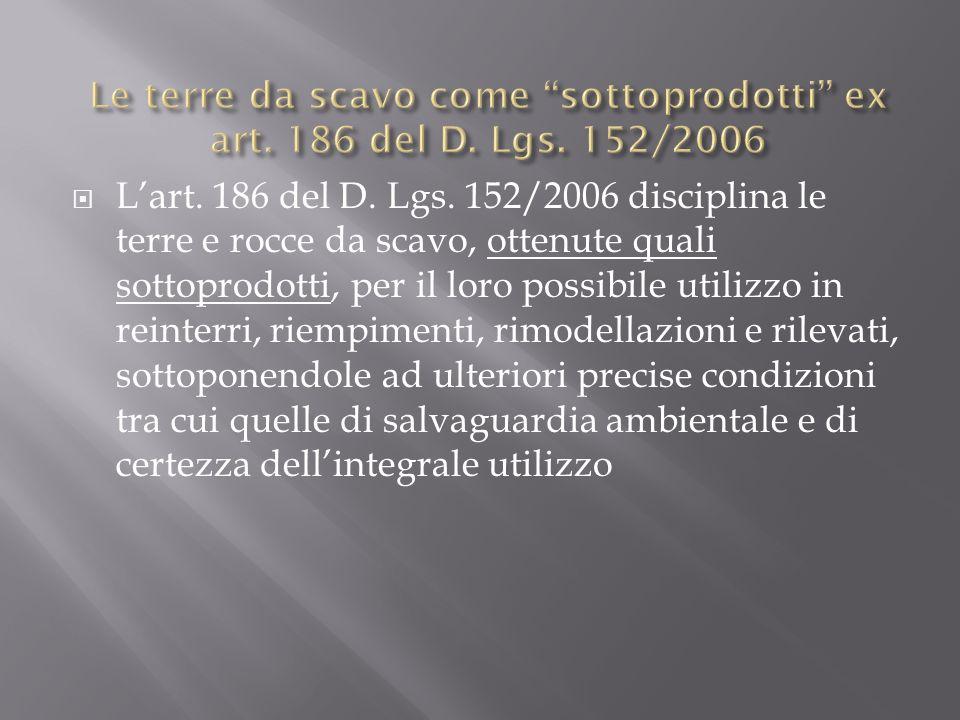 Lart. 186 del D. Lgs. 152/2006 disciplina le terre e rocce da scavo, ottenute quali sottoprodotti, per il loro possibile utilizzo in reinterri, riempi