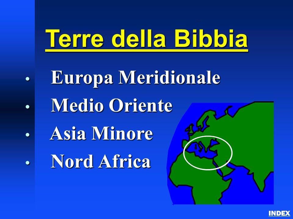 Bible Lands Overview INDEX Terre della Bibbia Europa Meridionale Europa Meridionale Medio Oriente Medio Oriente Asia Minore Asia Minore Nord Africa No