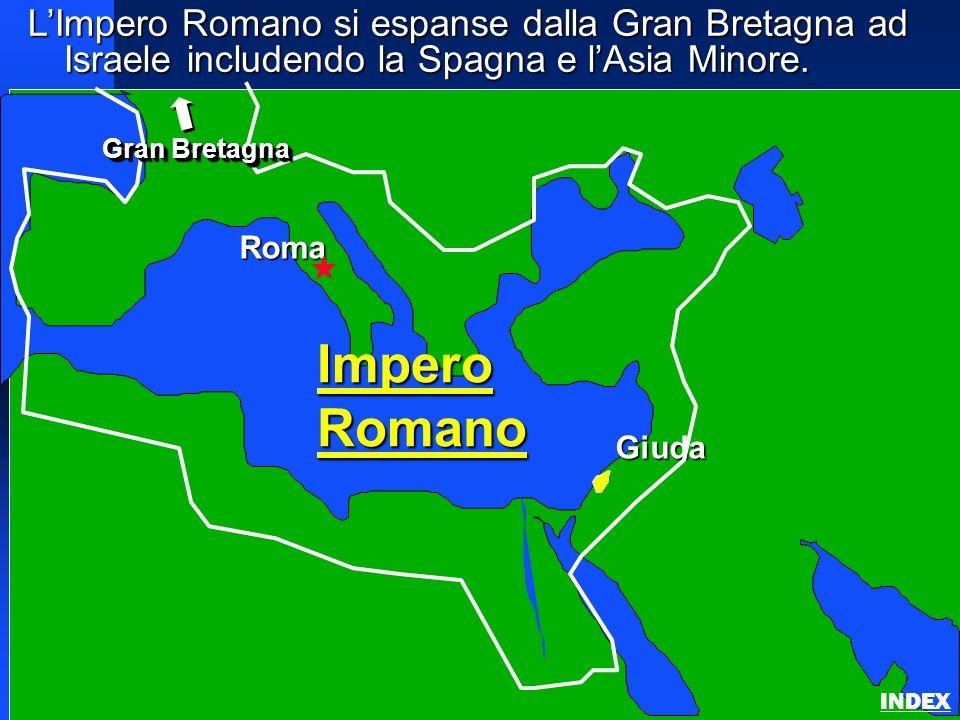LImpero Romano si espanse dalla Gran Bretagna ad Israele includendo la Spagna e lAsia Minore. Roman Empire ImperoRomano Roma Giuda Gran Bretagna INDEX