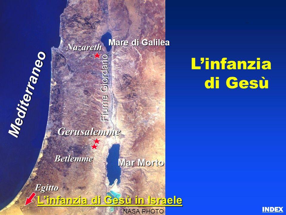 Linfanzia di Gesù Nazareth Egitto Gerusalemme Betlemme Mare di Galilea Mar Morto Fiume Giordano Mediterraneo NASA PHOTO Linfanzia di Gesù in Israele C