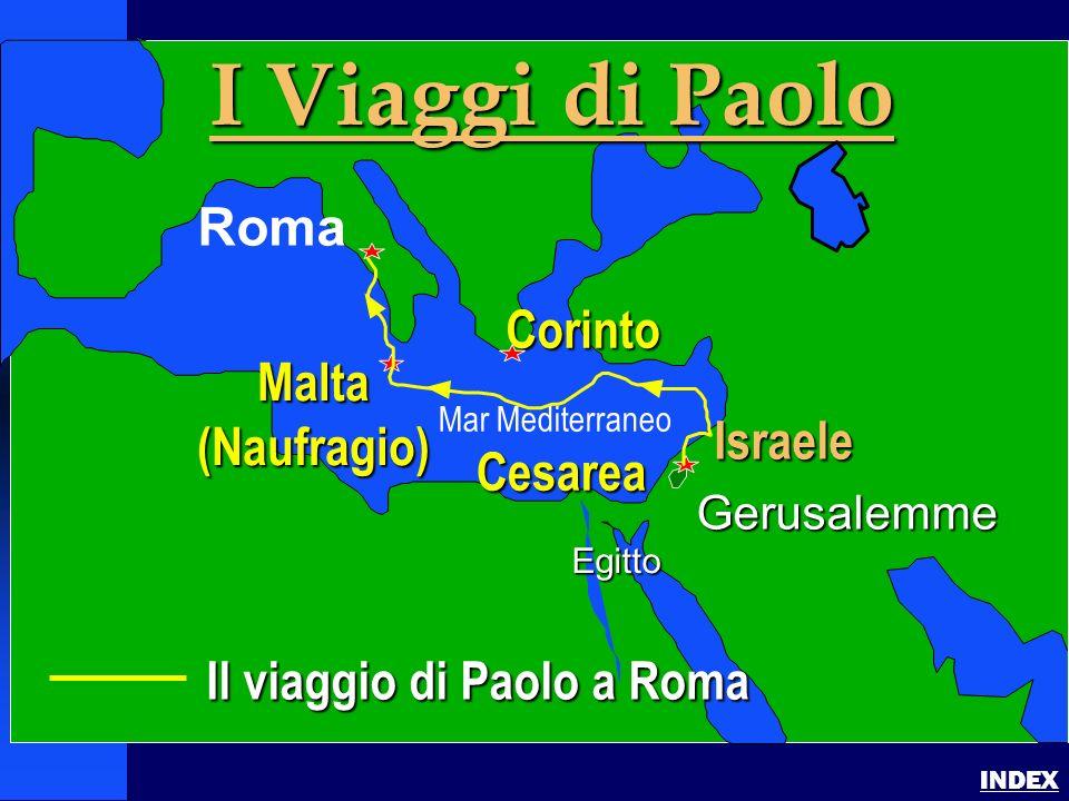 Paul- Journey to Rome Pauls Journey to Rome INDEX Il viaggio di Paolo a Roma Gerusalemme Egitto I Viaggi di Paolo Roma Corinto Israele Cesarea Malta(N