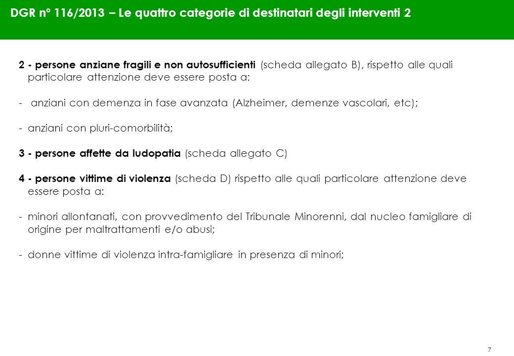 7 DGR n° 116/2013 – Le quattro categorie di destinatari degli interventi 2 2 - persone anziane fragili e non autosufficienti (scheda allegato B), risp