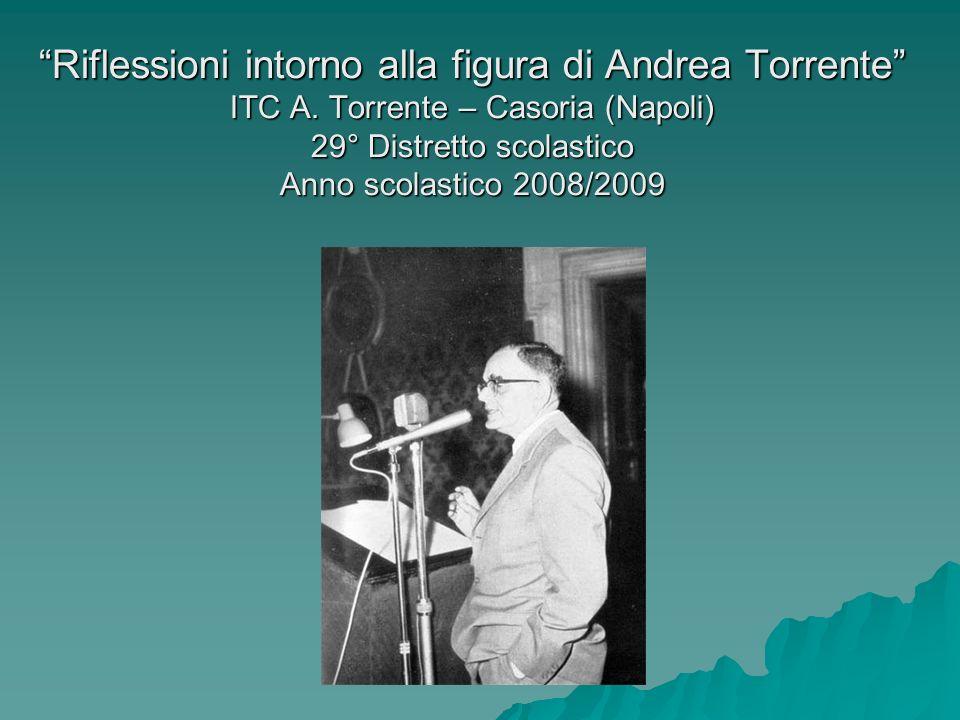 Riflessioni intorno alla figura di Andrea Torrente ITC A. Torrente – Casoria (Napoli) 29° Distretto scolastico Anno scolastico 2008/2009