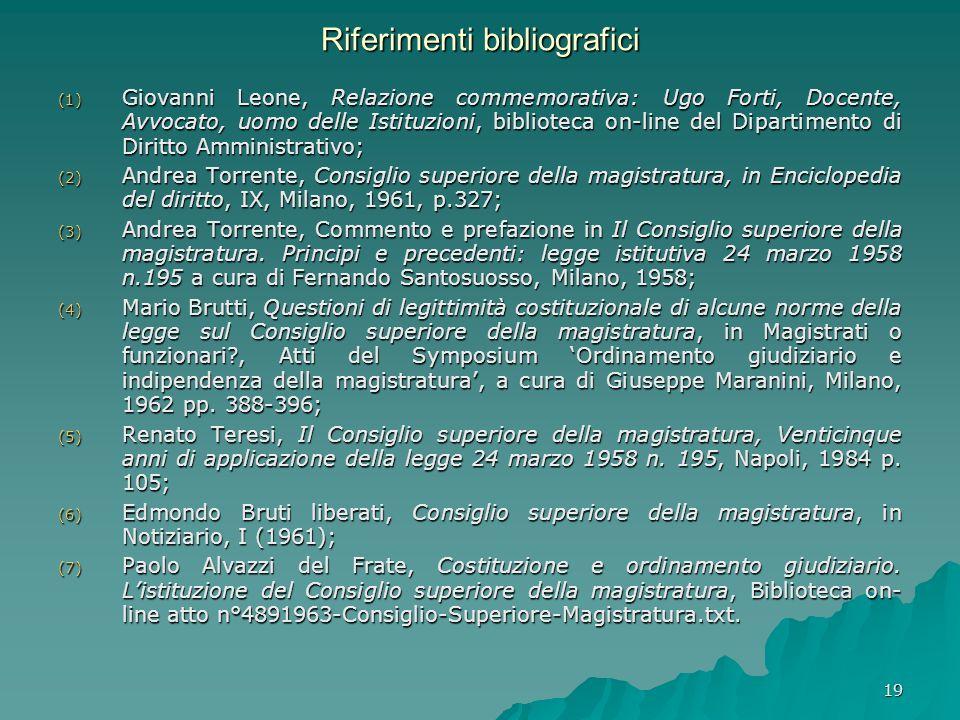 19 Riferimenti bibliografici (1) Giovanni Leone, Relazione commemorativa: Ugo Forti, Docente, Avvocato, uomo delle Istituzioni, biblioteca on-line del