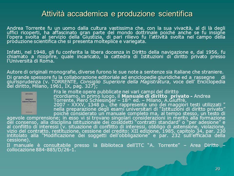 20 Attività accademica e produzione scientifica Andrea Torrente fu un uomo dalla cultura vastissima che, con la sua vivacità, al di là degli uffici ri