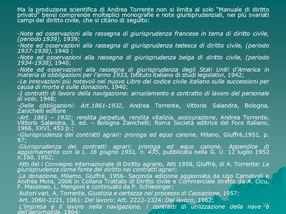 21 Ma la produzione scientifica di Andrea Torrente non si limita al solo Manuale di diritto privato bensì comprende molteplici monografie e note giuri