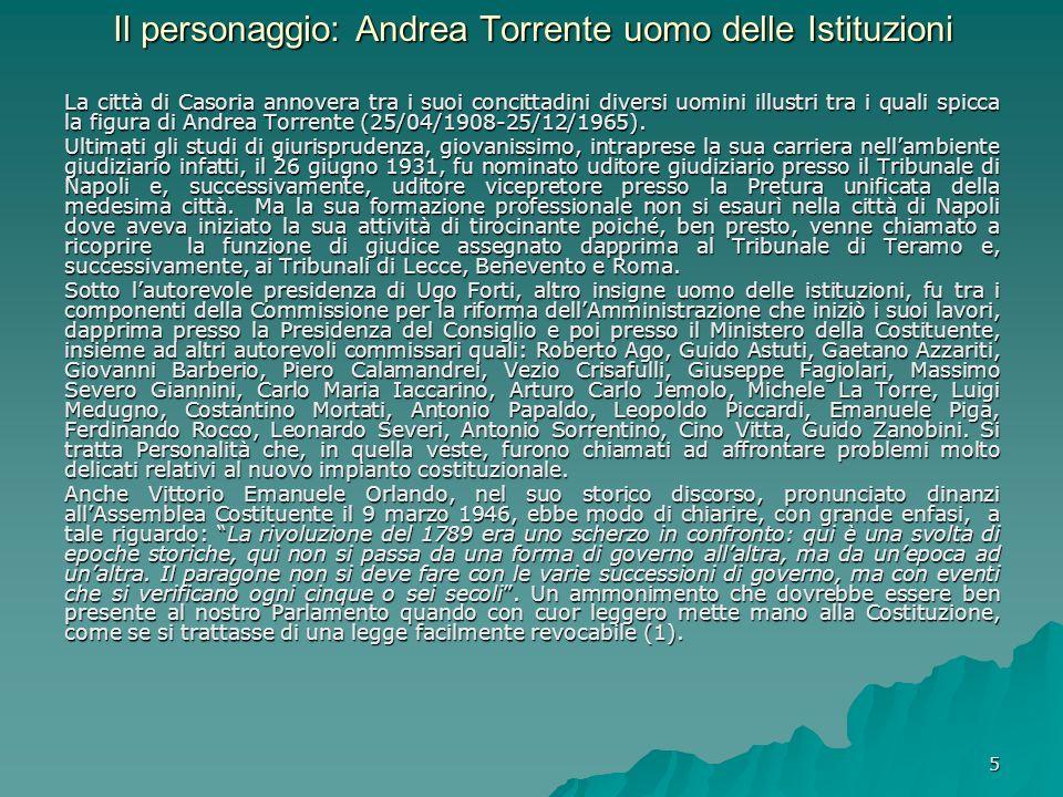 5 Il personaggio: Andrea Torrente uomo delle Istituzioni La città di Casoria annovera tra i suoi concittadini diversi uomini illustri tra i quali spic