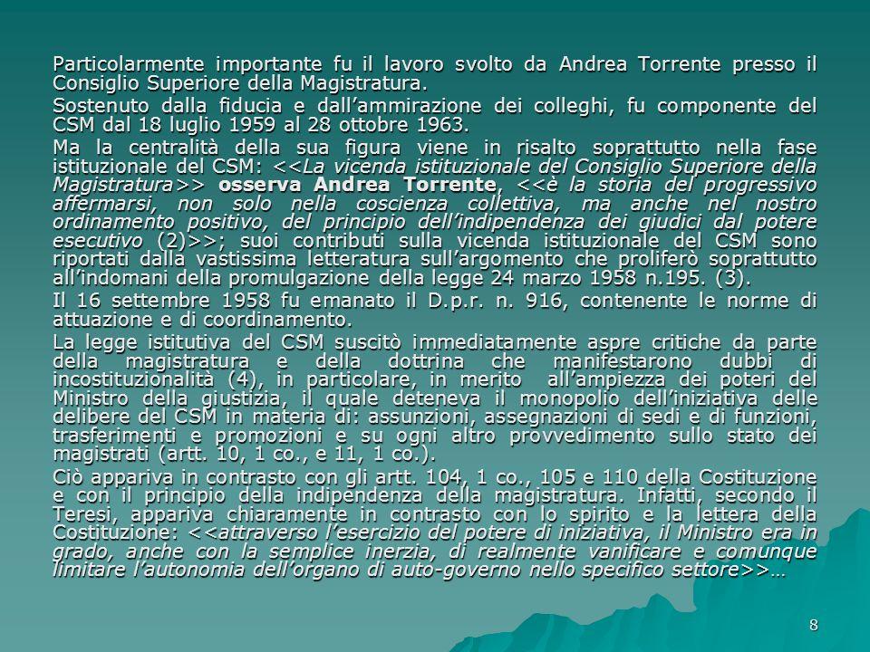 8 Particolarmente importante fu il lavoro svolto da Andrea Torrente presso il Consiglio Superiore della Magistratura. Sostenuto dalla fiducia e dallam