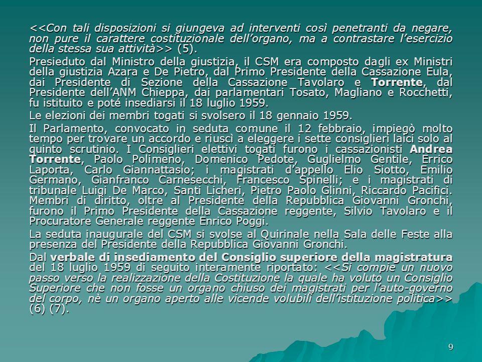 9 > (5). > (5). Presieduto dal Ministro della giustizia, il CSM era composto dagli ex Ministri della giustizia Azara e De Pietro, dal Primo Presidente
