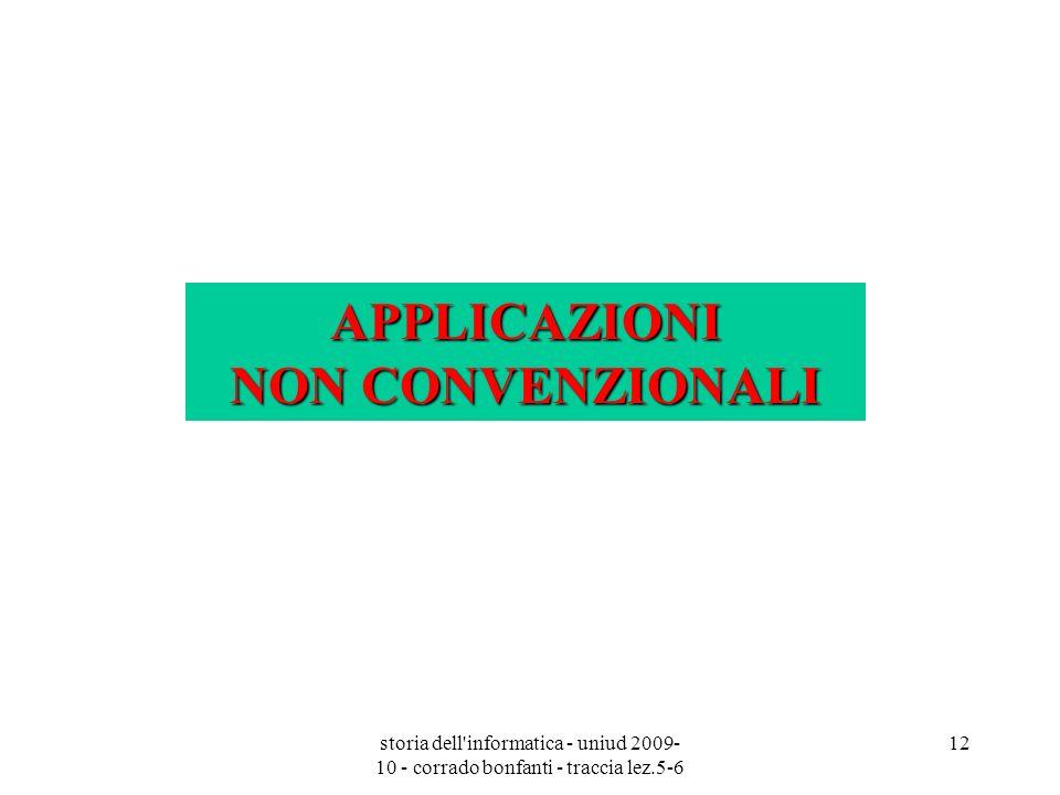 storia dell'informatica - uniud 2009- 10 - corrado bonfanti - traccia lez.5-6 12 APPLICAZIONI NON CONVENZIONALI