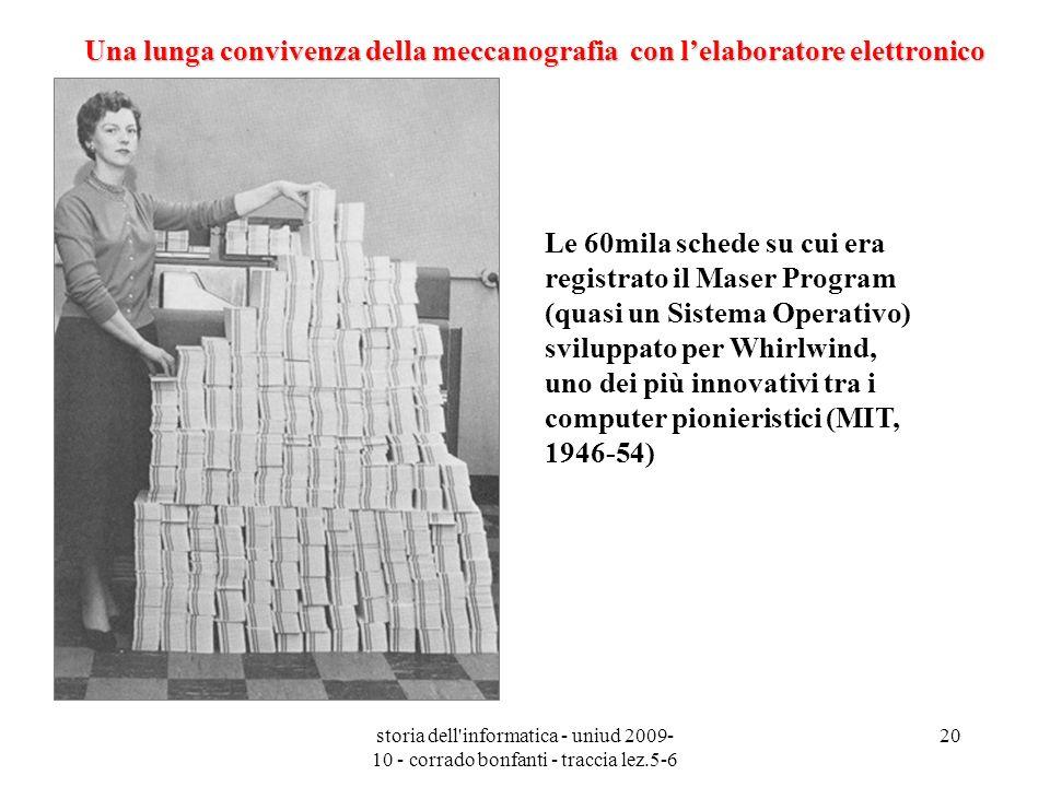 storia dell'informatica - uniud 2009- 10 - corrado bonfanti - traccia lez.5-6 20 Le 60mila schede su cui era registrato il Maser Program (quasi un Sis