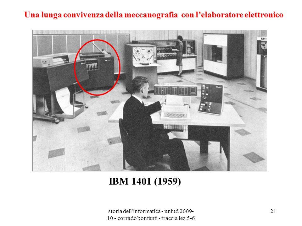 storia dell'informatica - uniud 2009- 10 - corrado bonfanti - traccia lez.5-6 21 IBM 1401 (1959) Una lunga convivenza della meccanografia con lelabora