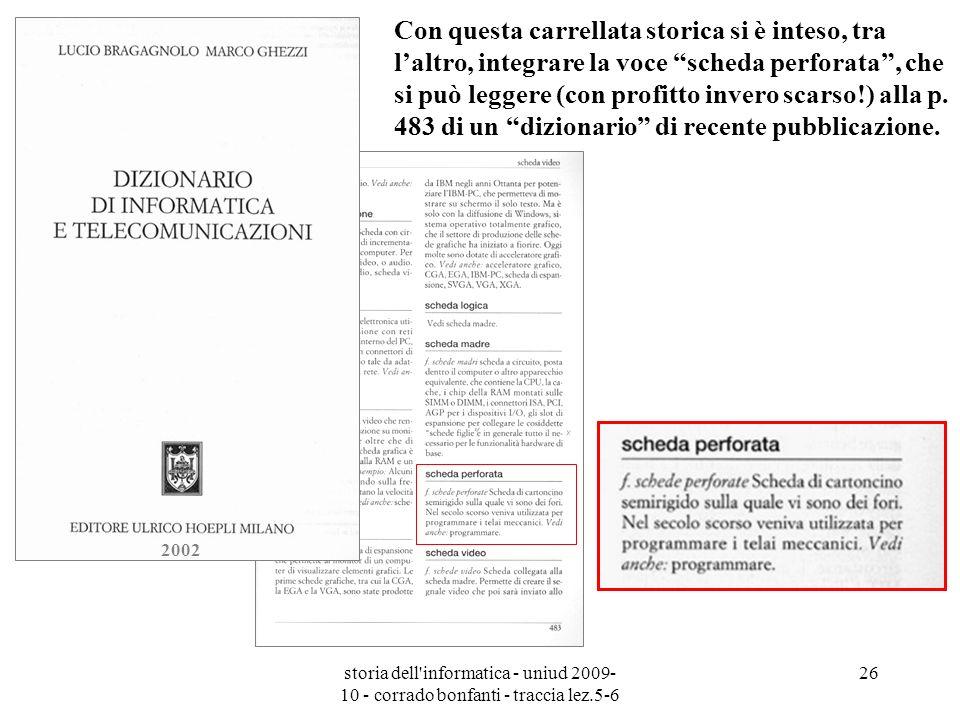 storia dell'informatica - uniud 2009- 10 - corrado bonfanti - traccia lez.5-6 26 Con questa carrellata storica si è inteso, tra laltro, integrare la v
