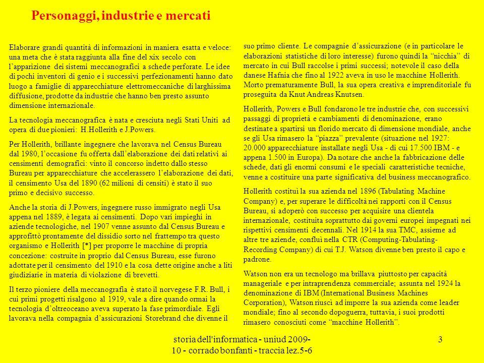storia dell'informatica - uniud 2009- 10 - corrado bonfanti - traccia lez.5-6 3 Personaggi, industrie e mercati Elaborare grandi quantità di informazi