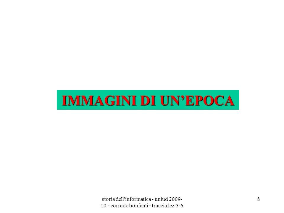 storia dell'informatica - uniud 2009- 10 - corrado bonfanti - traccia lez.5-6 8 IMMAGINI DI UNEPOCA