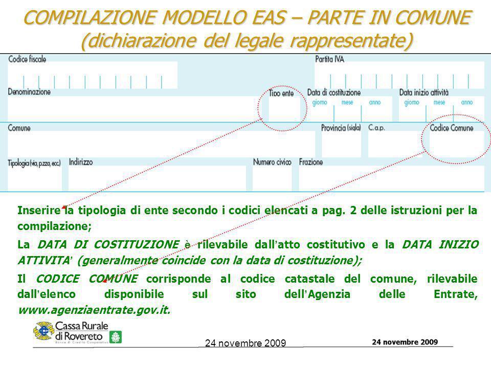 24 novembre 2009 COMPILAZIONE MODELLO EAS – PARTE IN COMUNE (dichiarazione del legale rappresentate) Inserire la tipologia di ente secondo i codici elencati a pag.