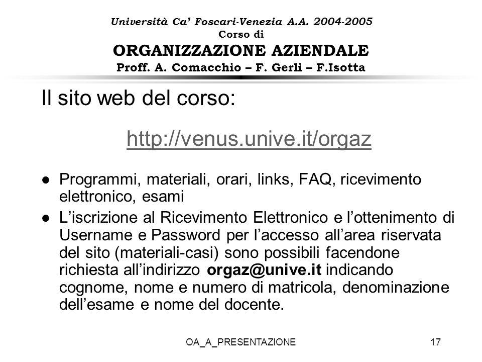 OA_A_PRESENTAZIONE17 Il sito web del corso: http://venus.unive.it/orgaz l Programmi, materiali, orari, links, FAQ, ricevimento elettronico, esami l Li