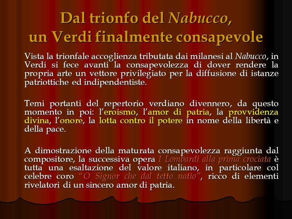 Rilievo politico e sociale della Scala al tempo del Nabucco In piena epoca risorgimentale, tanto più quanto ci si avvicinava ai moti rivoluzionari del