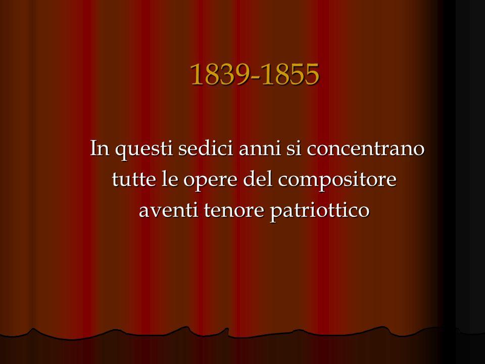 1839-1855 In questi sedici anni si concentrano In questi sedici anni si concentrano tutte le opere del compositore aventi tenore patriottico
