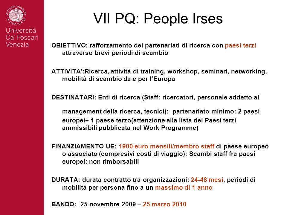 VII PQ: People Irses OBIETTIVO: rafforzamento dei partenariati di ricerca con paesi terzi attraverso brevi periodi di scambio ATTIVITA:Ricerca, attivi