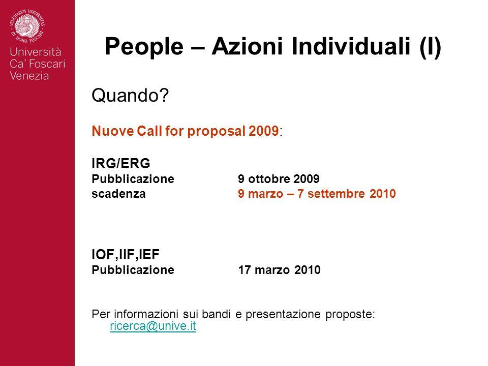People – Azioni Individuali (I) Quando? Nuove Call for proposal 2009: IRG/ERG Pubblicazione9 ottobre 2009 scadenza9 marzo – 7 settembre 2010 IOF,IIF,I