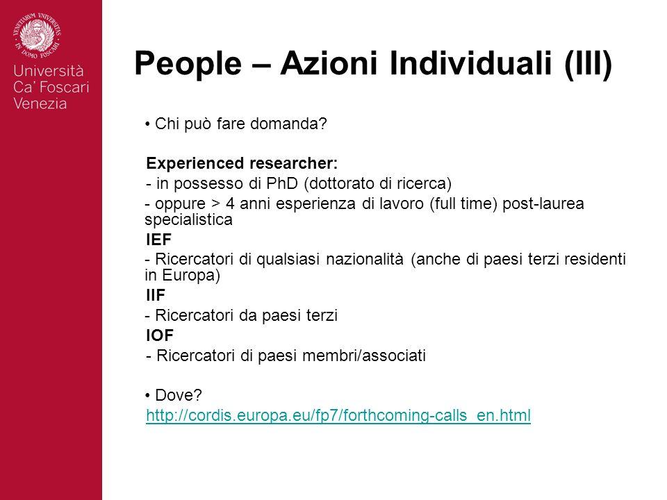 People – Azioni Individuali (III) Chi può fare domanda? Experienced researcher: - in possesso di PhD (dottorato di ricerca) - oppure > 4 anni esperien