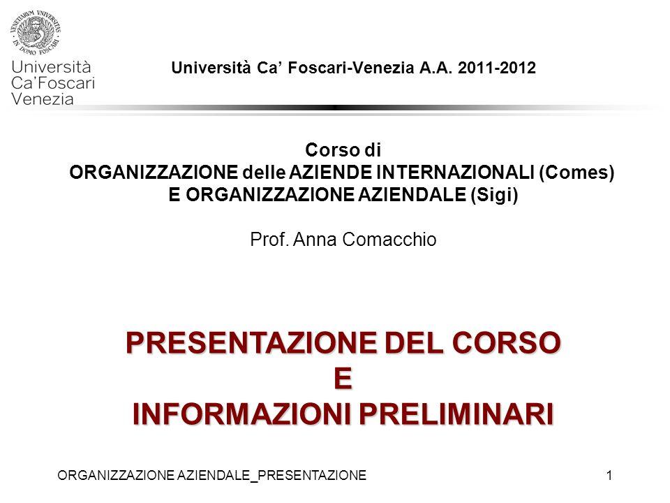 ORGANIZZAZIONE AZIENDALE_PRESENTAZIONE1 Università Ca Foscari-Venezia A.A. 2011-2012 PRESENTAZIONE DEL CORSO E INFORMAZIONI PRELIMINARI Corso di ORGAN