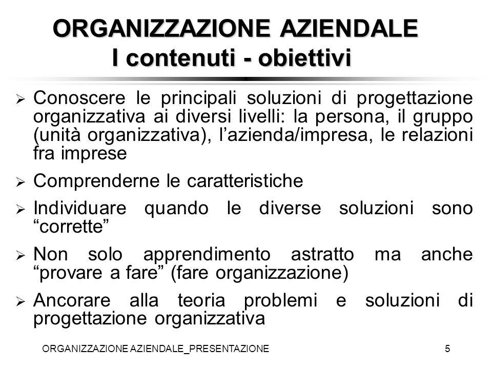 ORGANIZZAZIONE AZIENDALE_PRESENTAZIONE5 Conoscere le principali soluzioni di progettazione organizzativa ai diversi livelli: la persona, il gruppo (un
