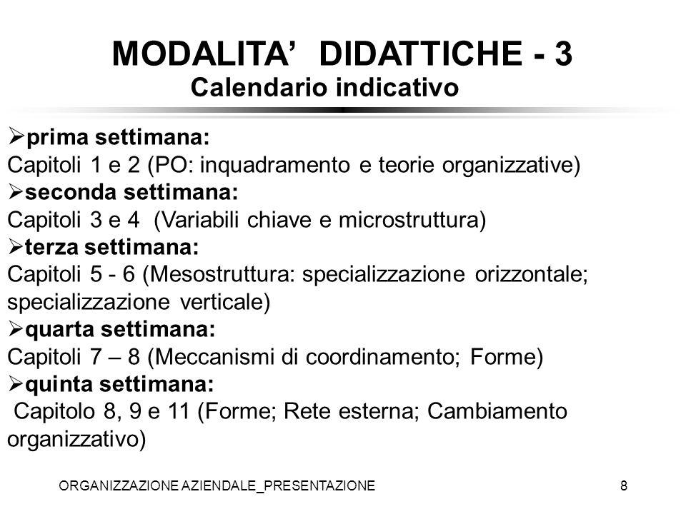 ORGANIZZAZIONE AZIENDALE_PRESENTAZIONE8 Calendario indicativo prima settimana: Capitoli 1 e 2 (PO: inquadramento e teorie organizzative) seconda setti