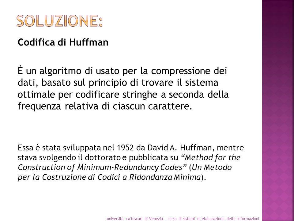 Codifica di Huffman È un algoritmo di usato per la compressione dei dati, basato sul principio di trovare il sistema ottimale per codificare stringhe