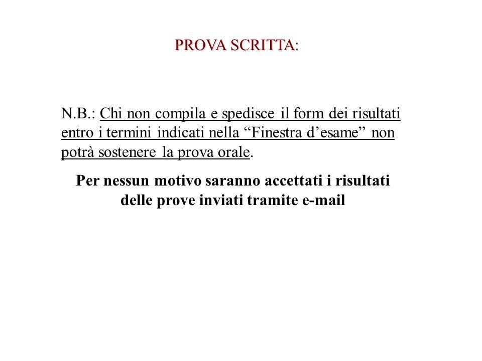 PROVA SCRITTA: N.B.: Chi non compila e spedisce il form dei risultati entro i termini indicati nella Finestra desame non potrà sostenere la prova orale.