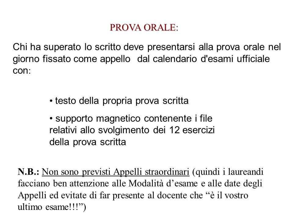 PROVA ORALE: Chi ha superato lo scritto deve presentarsi alla prova orale nel giorno fissato come appello dal calendario d'esami ufficiale con : testo