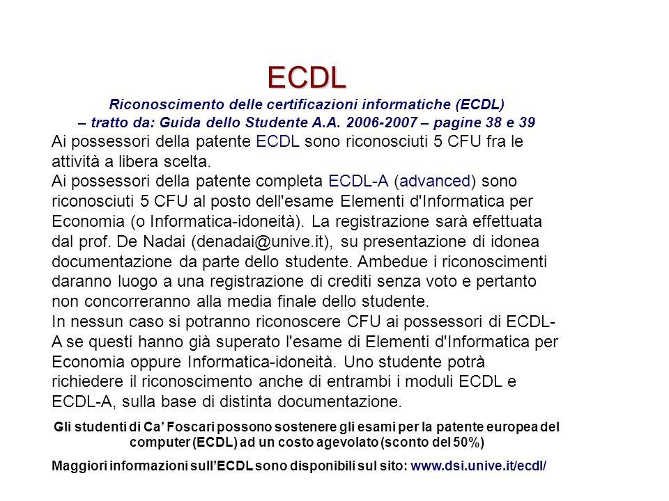 ECDL Riconoscimento delle certificazioni informatiche (ECDL) – tratto da: Guida dello Studente A.A. 2006-2007 – pagine 38 e 39 Ai possessori della pat