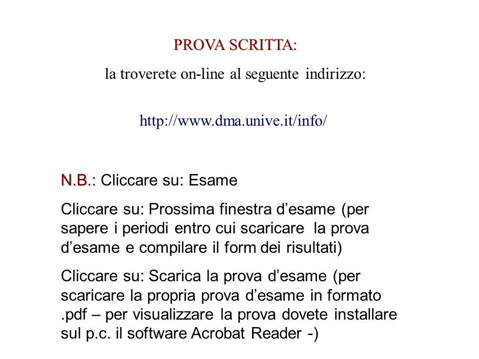 http://www.dma.unive.it/info/ PROVA SCRITTA: la troverete on-line al seguente indirizzo: N.B.: N.B.: Cliccare su: Esame Cliccare su: Prossima finestra