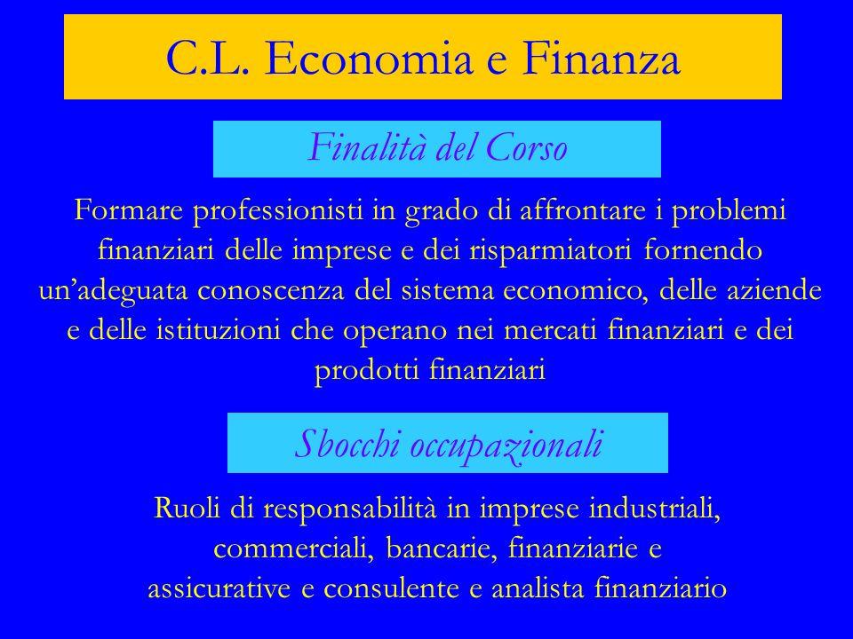 C.L. Economia e Finanza Finalità del Corso Formare professionisti in grado di affrontare i problemi finanziari delle imprese e dei risparmiatori forne