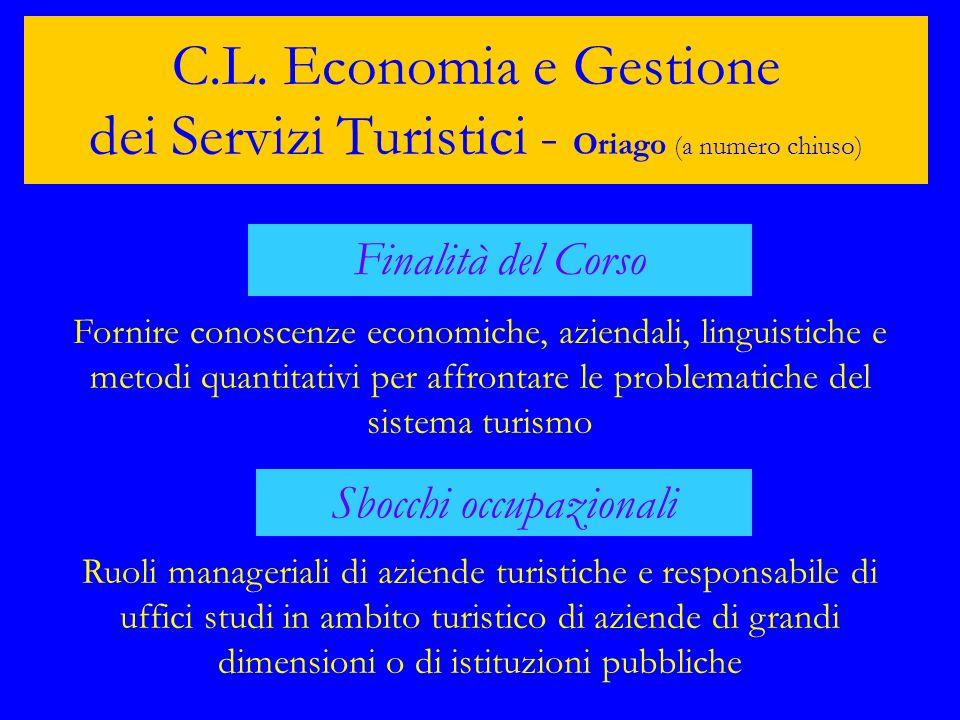 C.L. Economia e Gestione dei Servizi Turistici - Oriago (a numero chiuso) Finalità del Corso Fornire conoscenze economiche, aziendali, linguistiche e