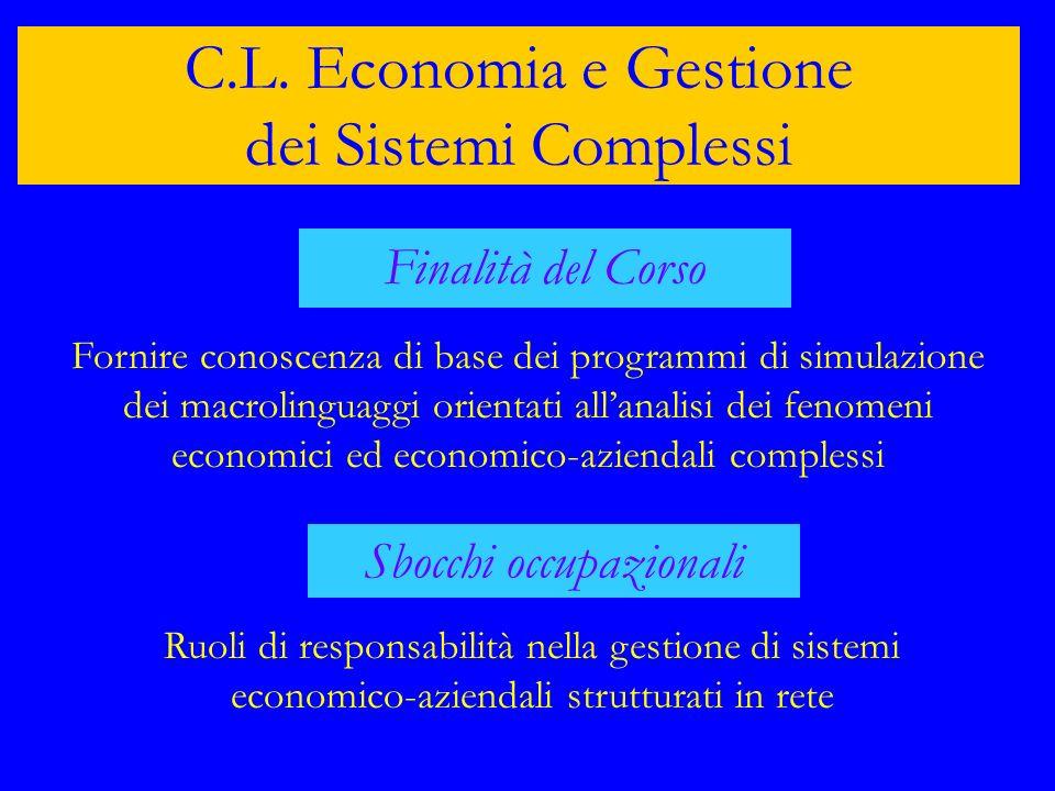 C.L. Economia e Gestione dei Sistemi Complessi Finalità del Corso Fornire conoscenza di base dei programmi di simulazione dei macrolinguaggi orientati