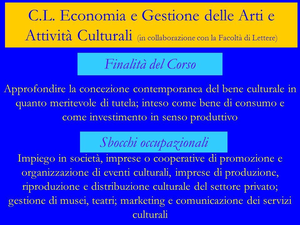 C.L. Economia e Gestione delle Arti e Attività Culturali (in collaborazione con la Facoltà di Lettere) Finalità del Corso Approfondire la concezione c