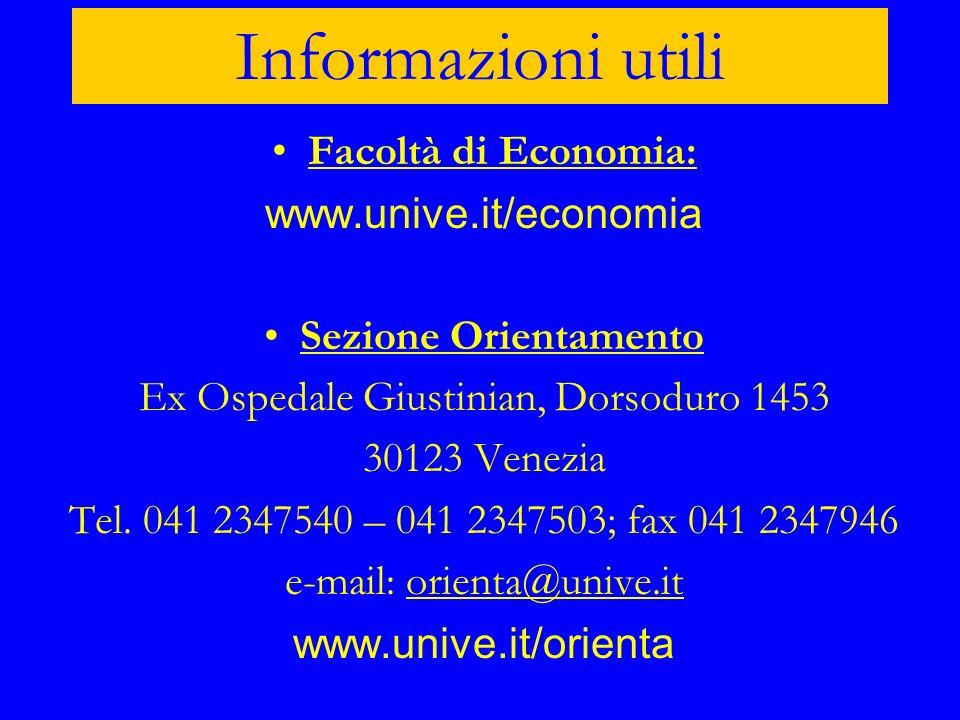 Informazioni utili Facoltà di Economia: www.unive.it/economia Sezione Orientamento Ex Ospedale Giustinian, Dorsoduro 1453 30123 Venezia Tel. 041 23475