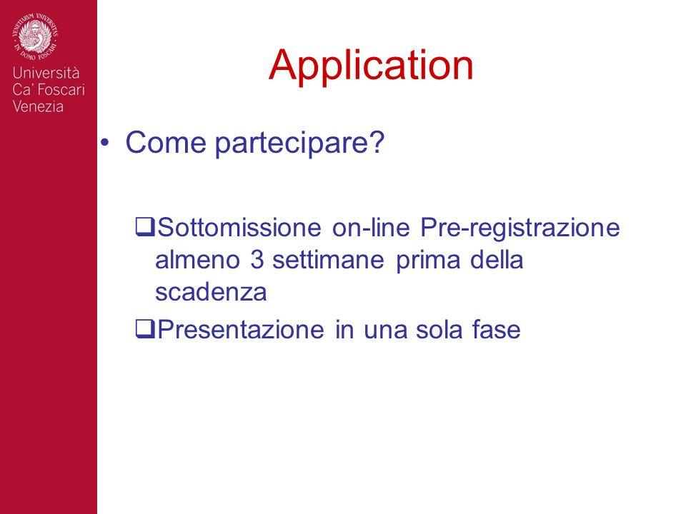 Application Come partecipare? Sottomissione on-line Pre-registrazione almeno 3 settimane prima della scadenza Presentazione in una sola fase