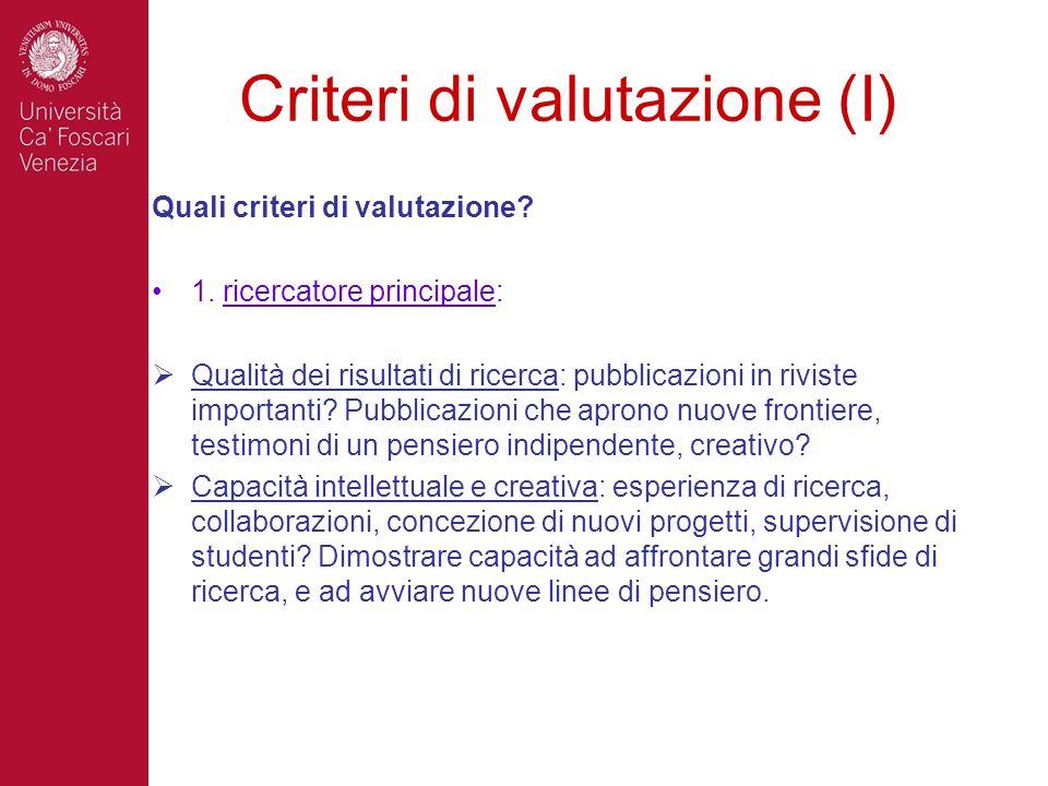 Criteri di valutazione (I) Quali criteri di valutazione? 1. ricercatore principale: Qualità dei risultati di ricerca: pubblicazioni in riviste importa