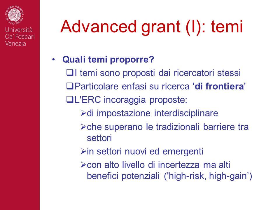 Advanced grant (I): temi Quali temi proporre? I temi sono proposti dai ricercatori stessi Particolare enfasi su ricerca 'di frontiera' L'ERC incoraggi