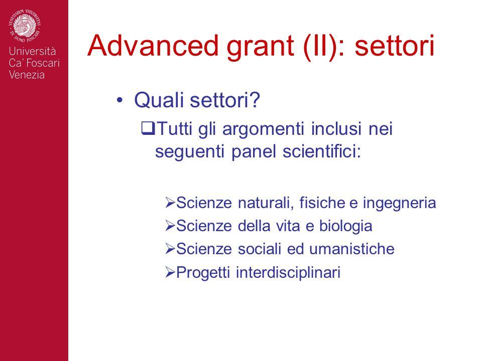 Advanced grant (II): settori Quali settori? Tutti gli argomenti inclusi nei seguenti panel scientifici: Scienze naturali, fisiche e ingegneria Scienze